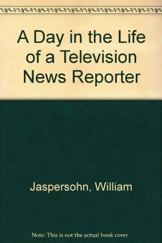 A Day in the Life of a Television News Reporter by William Jaspersohn (1981-04-01)