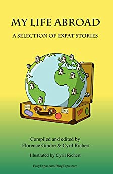 My life abroad: A selection of expat stories by [Richert, Cyril, Gindre, Florence]