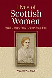 By William Knox The Lives of Scottish Women: Women and Scottish Society 1800-1980 [Paperback]