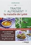 Traiter autrement la maladie de Lyme : Traitements naturels et solutions au quotidien. Une alimentation sur-mesure pour renforcer votre système immunitaire