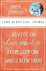 Tiny Beautiful Things: Advice on Love and Life from Someone Who's Been There by Cheryl Strayed (2013-05-01)