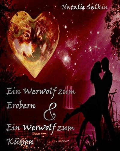 Ein Werwolf zum Erobern & Ein Werwolf zum Küssen: Sammelband (Teil 9-10) Prickelnde Gestaltwandler Romance (Ein Werwolf zum ... 5) - Zum Küssen