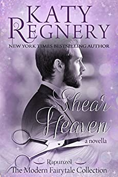 "Shear Heaven: (inspired by ""Rapunzel"") (A Modern Fairytale Book 6) by [Regnery, Katy]"