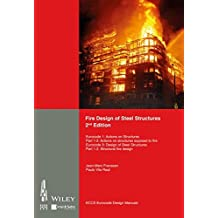 Fire Design of Steel Structures: EC1: Actions on structures. Part 1-2: Actions on str. exposed to fire. EC3: Design of steel structures. Part 1-2: ... fire design. (Eccs Eurocode Design Manuals)
