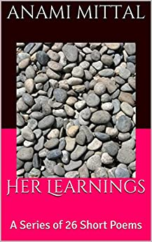 Her Learnings: A Series of 26 Short Poems by [Mittal, Anami]