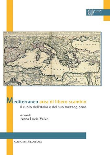 Mediterraneo area di libero scambio: Il ruolo dell'Italia e del suo mezzogiorno