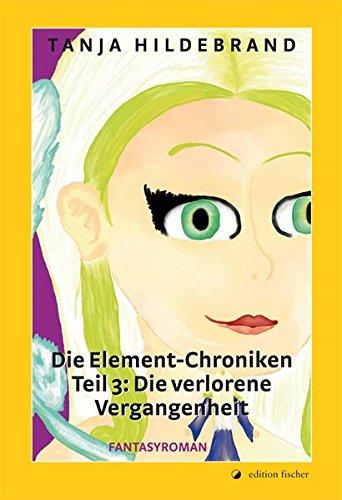 Element Teil (Die Element-Chroniken. Teil 3. Die verlorene Vergangenheit: Fantasyroman)