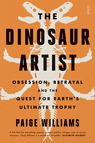 The Dinosaur Artist: obsession, betrayal, and the quest for Earth's ultimate trophy (English Edition)
