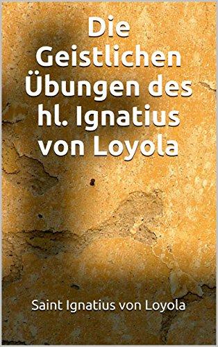 Die Geistlichen Übungen des hl. Ignatius von Loyola