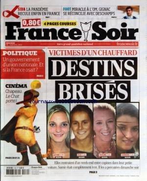 FRANCE SOIR [No 1130] du 30/11/2011 - VICTIMES D'UN CHAUFFARD - DESTINS BRISES - JUSTINE - CILIA - PAULINE ET SANDRINE - CINEMA / LE CHAT POTTE - UN GOUVERNEMENT D'UNION NATIONALE - ET SI LA FRANCE OSAIT - SIDA - LA PANDEMIE RECULE ENFIN EN FRANCE - LE FOOT