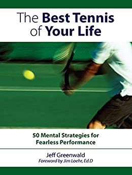 The Best Tennis of Your Life: 50 Mental Strategies For Fearless Performance von [Greenwald, Jeff]