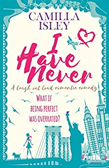 I Have Never: A Laugh Out Loud Romantic Comedy (First Comes Love Book 2) by [Isley, Camilla]