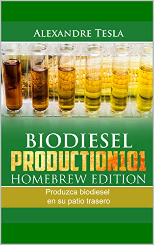 Biodiesel Production Homebrew Edition: Produzca biodiesel en su patio trasero