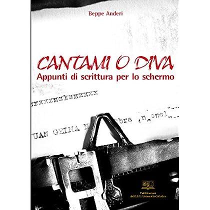 Cantami O Diva: Appunti Di Scrittura Per Lo Schermo