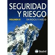Seguridad y riesgo en roca y hielo (vol. III) (Manuales Desnivel)