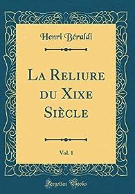 La Reliure Du XIXe Siècle, Vol. 1 par Henri Béraldi