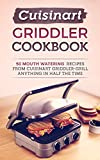 Cuisinart Griddler Cookbook: 50 Mouth Watering Recipes From Cuisinart Griddler-Grill Anything In Half The Time (English