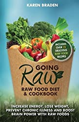 Going Raw: Raw Food Diet and Cookbook: Increase Energy, Lose Weight, Prevent Chronic Illness and Boost Brain Power with Raw Foods by Karen Braden (2014-11-20)