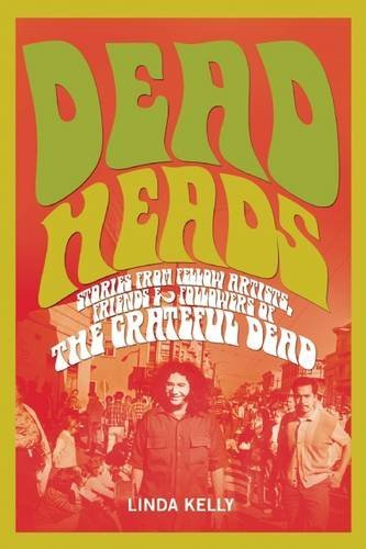 Deadheads: Stories from Fellow Artists, Friends & Followers of the Grateful Dead by Linda Kelly (2015-06-02)