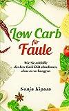Low Carb für Faule: Wie Sie mithilfe der Low Carb Diät abnhemen, ohne zu verhungern