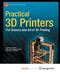 Practical 3D Printers: The Science and Art of 3D Printing by Evans, Brian (2012)