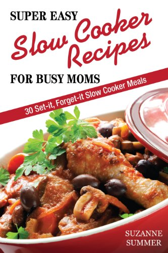 Super Easy Slow Cooker Recipes For Busy Moms (30 Set It, Forget It Nutritous & Delicious Slow Cooker Meals! Book 1) (English Edition)