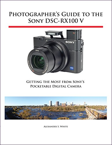 Photographer's Guide to the Sony DSC-RX100 V: Getting the Most from Sony's Pocketable Digital Camera (English Edition)