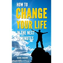How to Change your Life in the next 15 minutes (Self-Help 101) (English Edition)