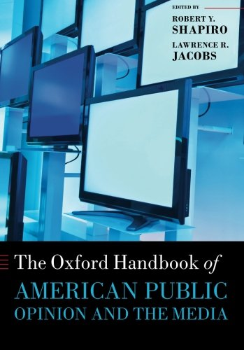 Oxford Handbook of American Public Opinion and the Media (Oxford Handbooks)