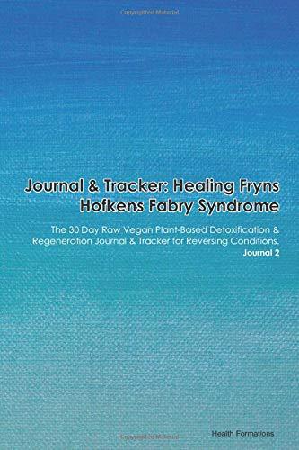 Journal & Tracker: Healing Fryns Hofkens Fabry Syndrome: The 30 Day Raw Vegan Plant-Based Detoxification & Regeneration Journal & Tracker for Reversing Conditions. Journal 2