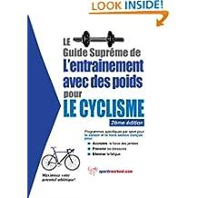 Le guide suprême de l'entrainement avec des poids pour le cyclisme (French Edition)