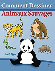 Comment Dessiner - Animaux Sauvages: Livre de Dessin - Apprendre Dessiner