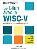 Le bilan avec le Wisc-V et ses outils complémentaires - Guide pratique pour l'évaluation