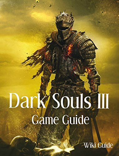 Dark Souls 3 Game Guide: Weapons, Walkthrough, Armor, Strategies, Maps, Items and More (English Edition)