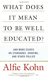 What Does it Mean to be Well-Educated?: And Other Essays on Standards, Grading, and Other Follies