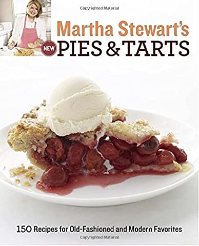Martha Stewart's New Pies and Tarts: 150 Recipes for Old-Fashioned and Modern Favourites