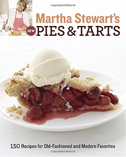 martha-stewarts-new-pies-and-tarts-150-recipes-for-old-fashioned-and-modern-favorites