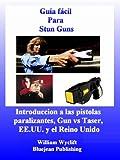 Guía fácil Para Stun Guns - Stun Guns vs Taser y pistolas paralizantes en Estados Unidos y el...