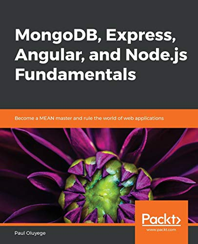 Introduction to MongoDB, Express, Angular and Node.js: A practical guide to the tried-and-true production-ready MEAN stack, with additional tips, tricks and best practices