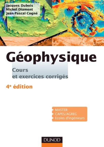 Géophysique - 4ème édition - Cours, étude de cas et exercices corrigés