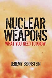 Nuclear Weapons: What You Need to Know by Jeremy Bernstein (2010-04-22)