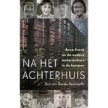 Na het Achterhuis: Anne Frank en de andere onderduikers in de kampen