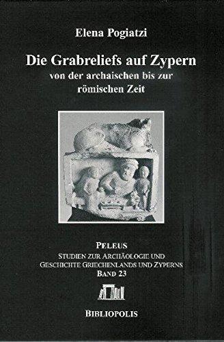 Die Grabreliefs auf Zypern von der archaischen bis zur römischen Zeit (PELEUS / Studien zur Archäologie und Geschichte Griechenlands und Zyperns, Band 23)