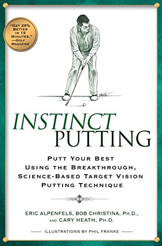Instinct Putting: Putt Your Best Using the Breakthrough, Science-Based Target Vision Putting Technique por Eric Alpenfels