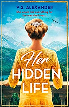 Her Hidden Life: A captivating story of history, danger and risking it all for love by [Alexander, V.S.]