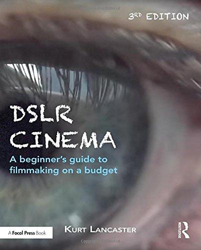 DSLR Cinema: Crafting the Film Look with Video Red Digital Cinema Camera