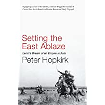 Setting the East Ablaze: Lenin's Dream of an Empire in Asia (Not A Series) (English Edition)