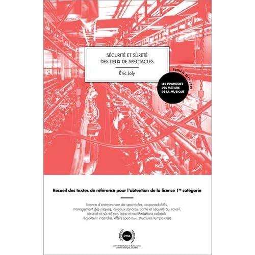 Sécurité et sureté des lieux de spectacles : Recueil des textes de référence pour l'obtention de la licence 1re catégorie