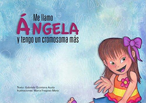 Me llamo Ángela y tengo un cromosoma más por Gabriela Quintana Ayala