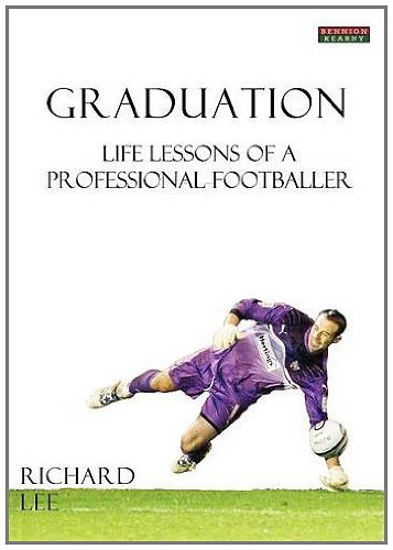 Graduation: Life Lessons of a Professional Footballer by Richard Lee (2012-01-06)